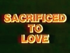 scarificed to love video